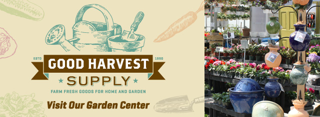 Good Harvest: Visit Our Garden Center